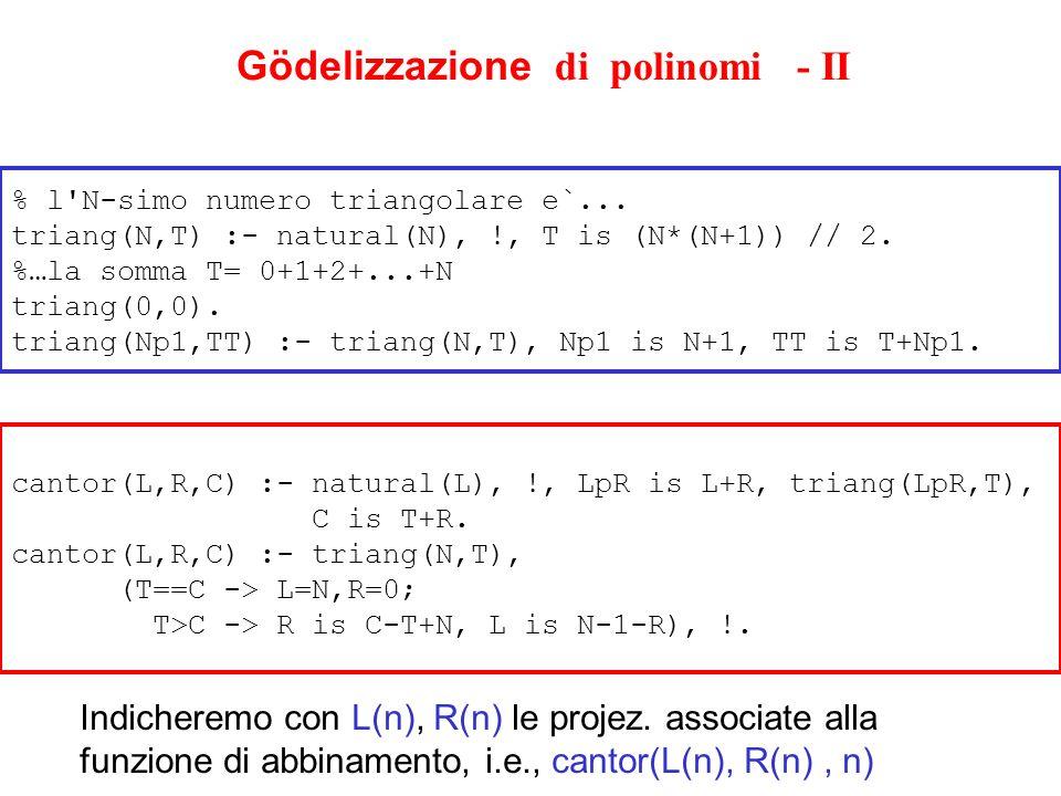 Gödelizzazione di polinomi - II % l'N-simo numero triangolare e`... triang(N,T) :- natural(N), !, T is (N*(N+1)) // 2. %…la somma T= 0+1+2+...+N trian