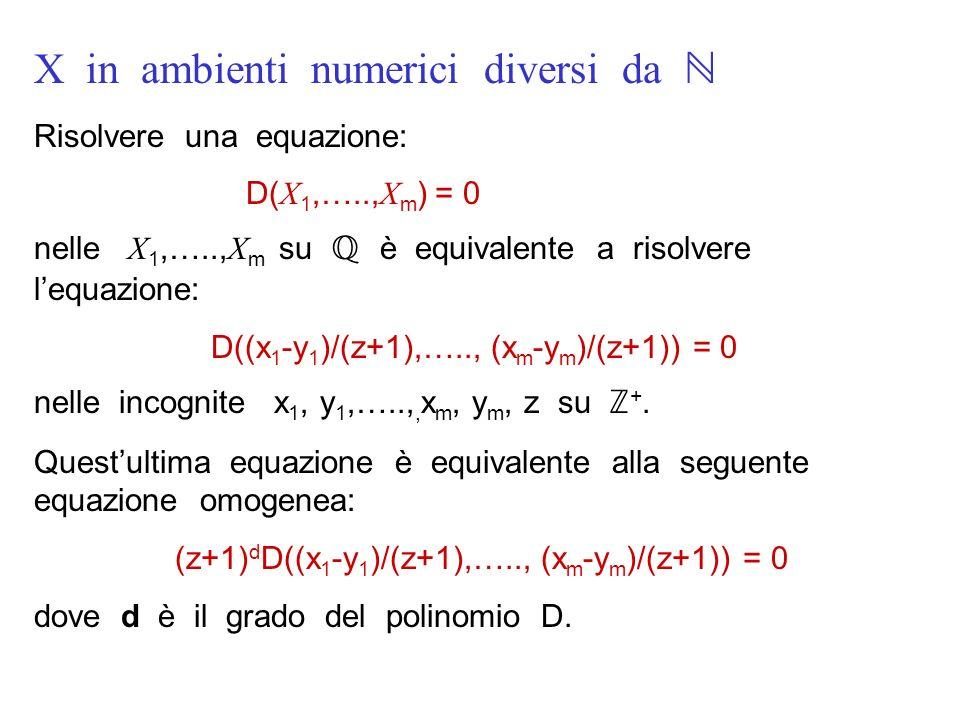 X in ambienti numerici diversi da Risolvere una equazione: D( X 1,….., X m ) = 0 nelle X 1,….., X m su è equivalente a risolvere lequazione: D((x 1 -y