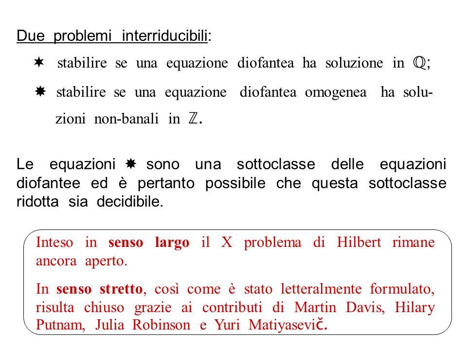 Due problemi interriducibili: stabilire se una equazione diofantea ha soluzione in ; stabilire se una equazione diofantea omogenea ha solu- zioni non-