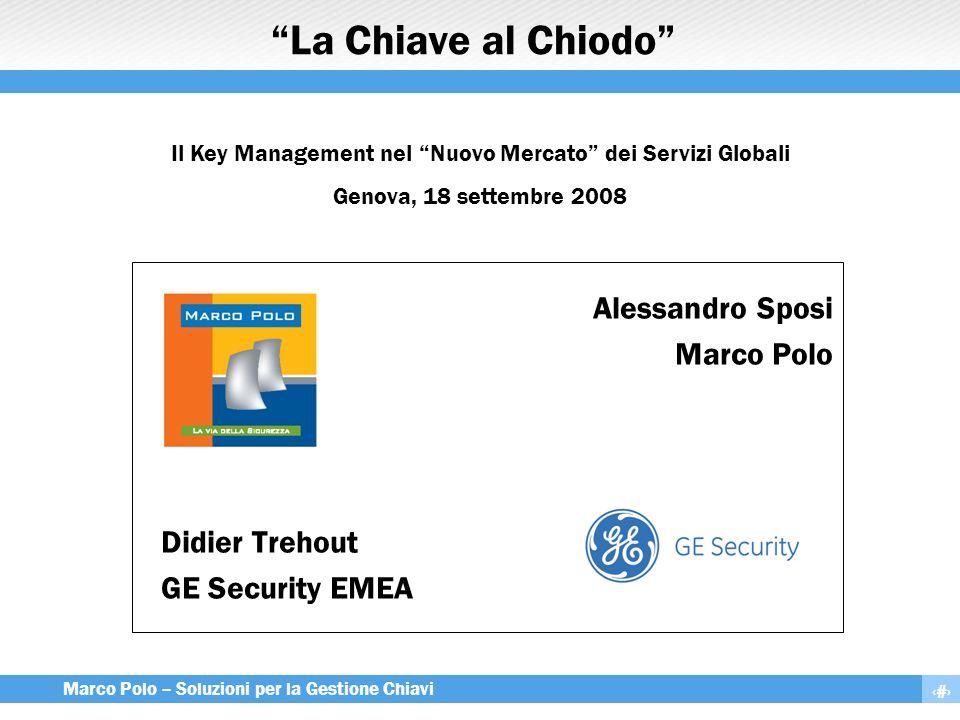 1 Marco Polo – Soluzioni per la Gestione Chiavi La Chiave al Chiodo Alessandro Sposi Marco Polo Didier Trehout GE Security EMEA Il Key Management nel
