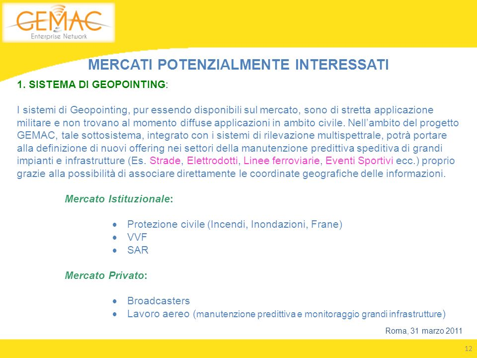 12 Roma, 31 marzo 2011 MERCATI POTENZIALMENTE INTERESSATI 1. SISTEMA DI GEOPOINTING: I sistemi di Geopointing, pur essendo disponibili sul mercato, so