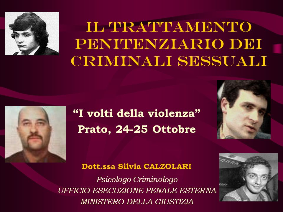 Il trattamento penitenziario dei criminali sessuali I volti della violenza Prato, 24-25 Ottobre Dott.ssa Silvia CALZOLARI Psicologo Criminologo UFFICI