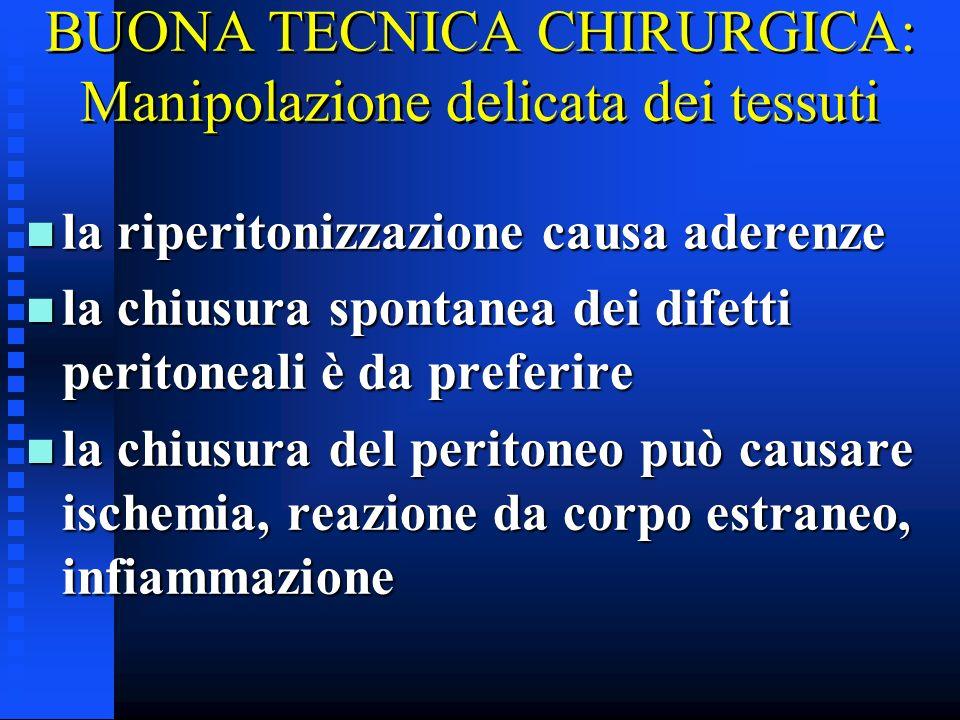 BUONA TECNICA CHIRURGICA: Manipolazione delicata dei tessuti n la riperitonizzazione causa aderenze n la chiusura spontanea dei difetti peritoneali è