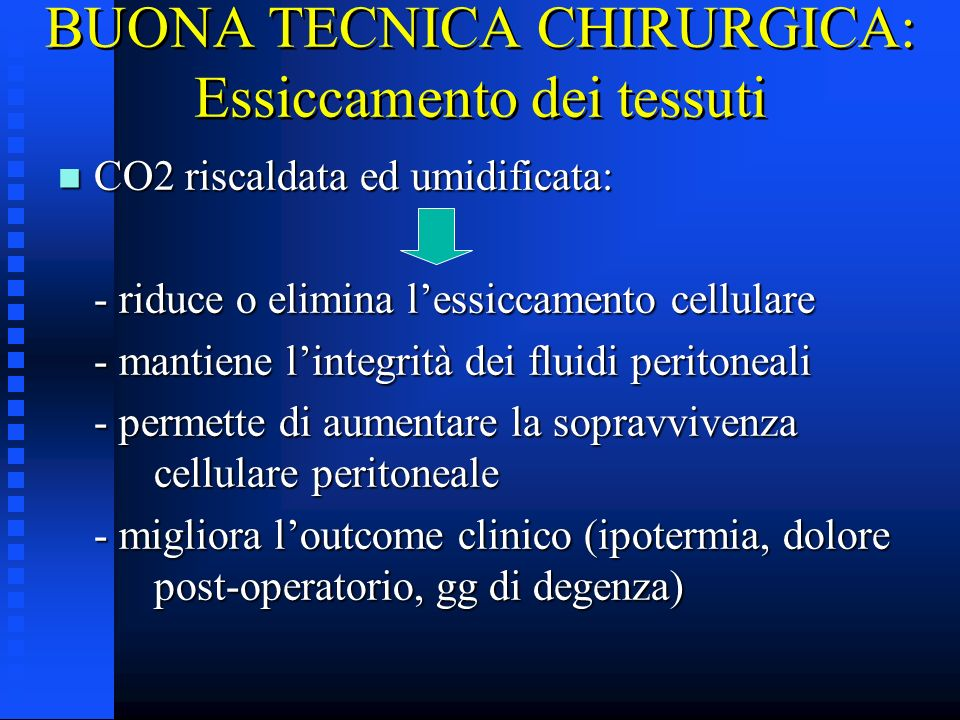 BUONA TECNICA CHIRURGICA: Essiccamento dei tessuti n CO2 riscaldata ed umidificata: - riduce o elimina lessiccamento cellulare - riduce o elimina less