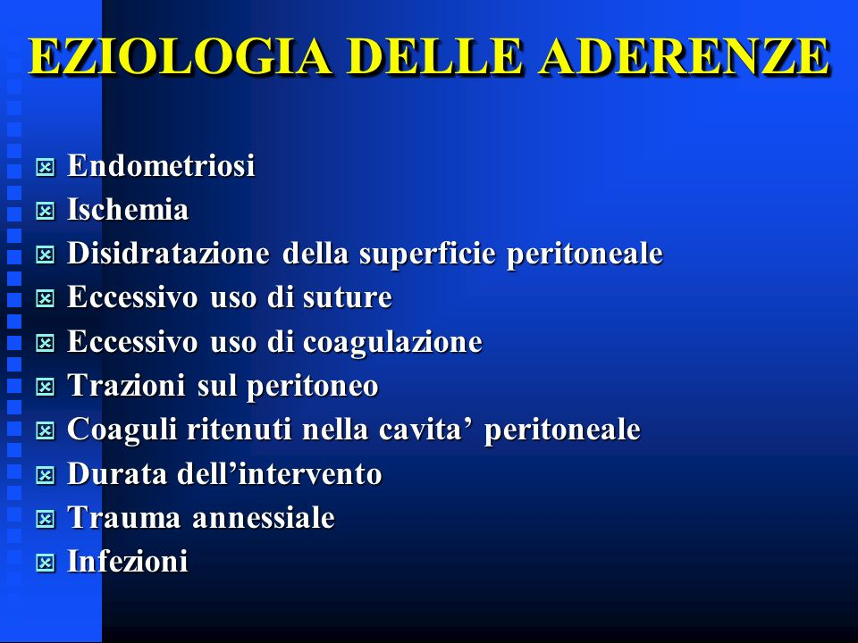 EZIOLOGIA DELLE ADERENZE Endometriosi Endometriosi Ischemia Ischemia Disidratazione della superficie peritoneale Disidratazione della superficie perit