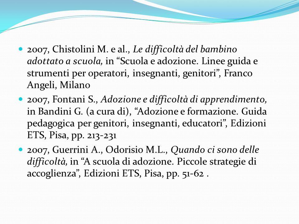 2007, Chistolini M. e al., Le difficoltà del bambino adottato a scuola, in Scuola e adozione. Linee guida e strumenti per operatori, insegnanti, genit