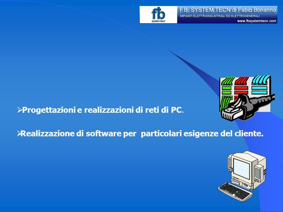 Progettazioni e realizzazioni di reti di PC. Realizzazione di software per particolari esigenze del cliente.