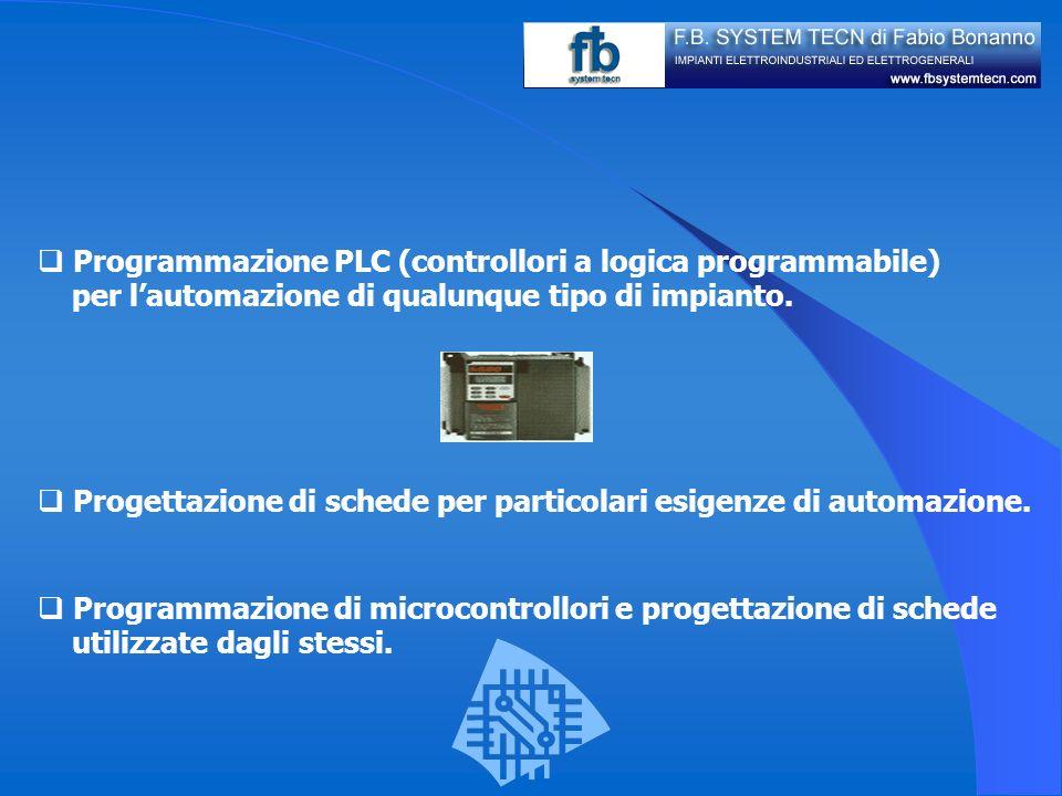 Progettazione di schede per particolari esigenze di automazione. Programmazione PLC (controllori a logica programmabile) per lautomazione di qualunque