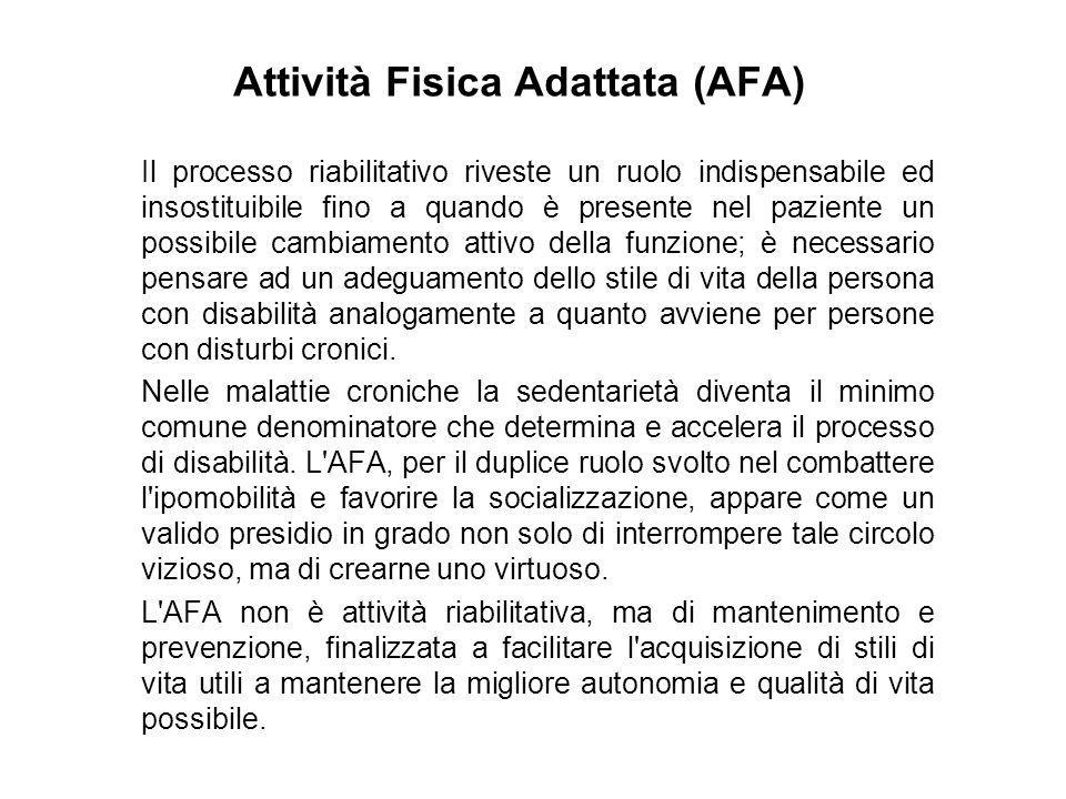 Attività Fisica Adattata (AFA) Il processo riabilitativo riveste un ruolo indispensabile ed insostituibile fino a quando è presente nel paziente un po