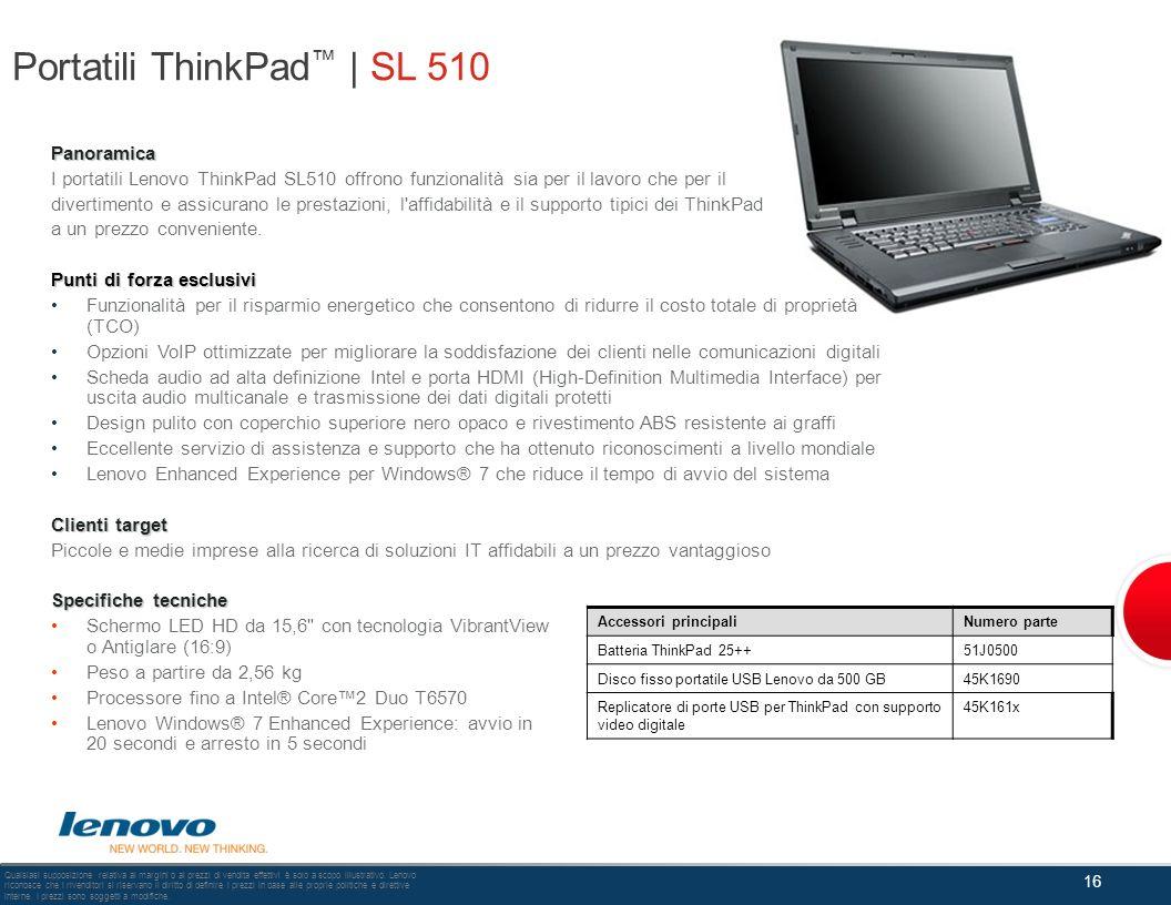Portatili ThinkPad | SL 510 Panoramica I portatili Lenovo ThinkPad SL510 offrono funzionalità sia per il lavoro che per il divertimento e assicurano l