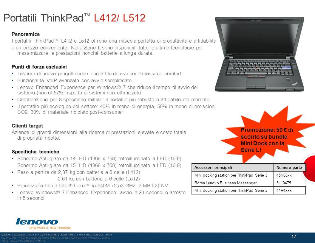 Portatili ThinkPad L412/ L512 Panoramica I portatili ThinkPad L412 e L512 offrono una miscela perfetta di produttività e affidabilità a un prezzo conv