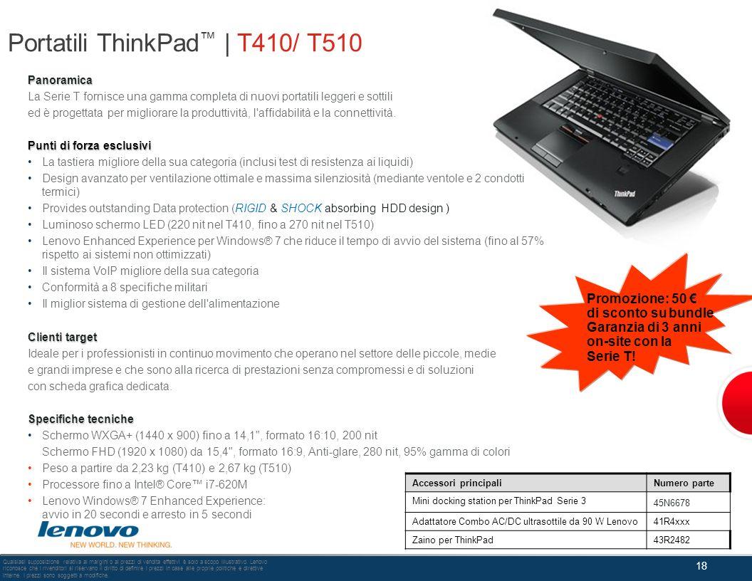 Portatili ThinkPad | T410/ T510 18 Qualsiasi supposizione relativa ai margini o ai prezzi di vendita effettivi è solo a scopo illustrativo. Lenovo ric