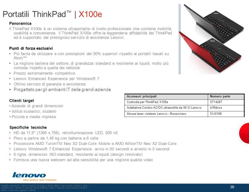Portatili ThinkPad | X100e Panoramica Il ThinkPad X100e è un sistema ultraportatile di livello professionale che combina mobilità, usabilità e conveni