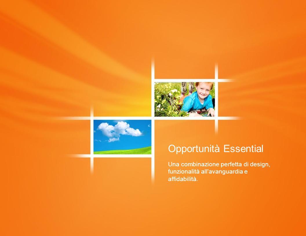 Opportunità Essential Una combinazione perfetta di design, funzionalità all'avanguardia e affidabilità.