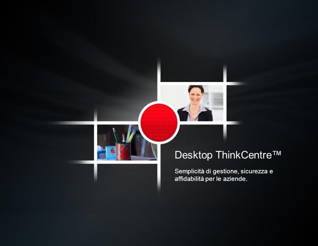 Desktop ThinkCentre Semplicità di gestione, sicurezza e affidabilità per le aziende.