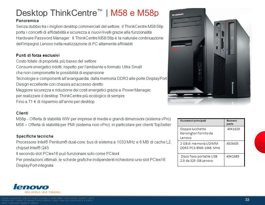 Desktop ThinkCentre | M58 e M58p Panoramica Senza dubbio tra i migliori desktop commerciali del settore, il ThinkCentre M58/58p porta i concetti di af