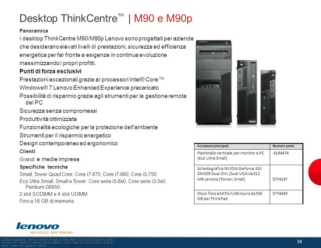 Desktop ThinkCentre | M90 e M90p Panoramica I desktop ThinkCentre M90/M90p Lenovo sono progettati per aziende che desiderano elevati livelli di presta