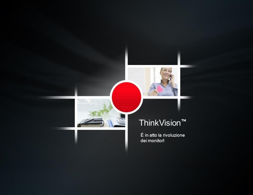 ThinkVision È in atto la rivoluzione dei monitor!