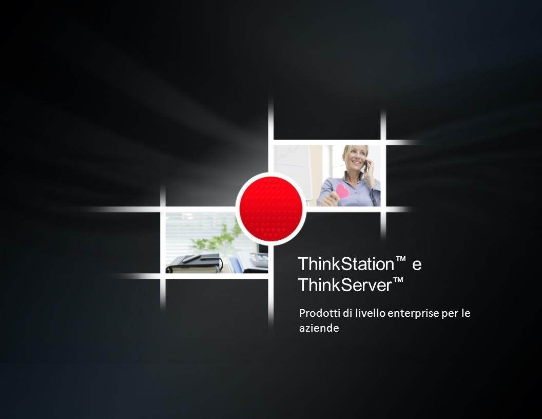 ThinkStation e ThinkServer Prodotti di livello enterprise per le aziende