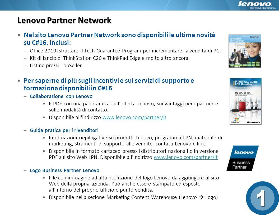 Lenovo Partner Network Nel sito Lenovo Partner Network sono disponibili le ultime novità su C#16, inclusi: –Office 2010: sfruttare il Tech Guarantee P