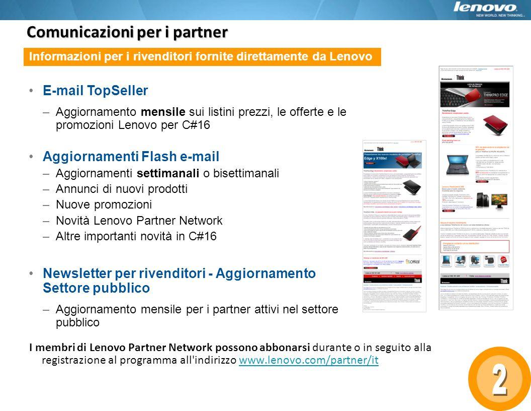 Comunicazioni per i partner I membri di Lenovo Partner Network possono abbonarsi durante o in seguito alla registrazione al programma all'indirizzo ww
