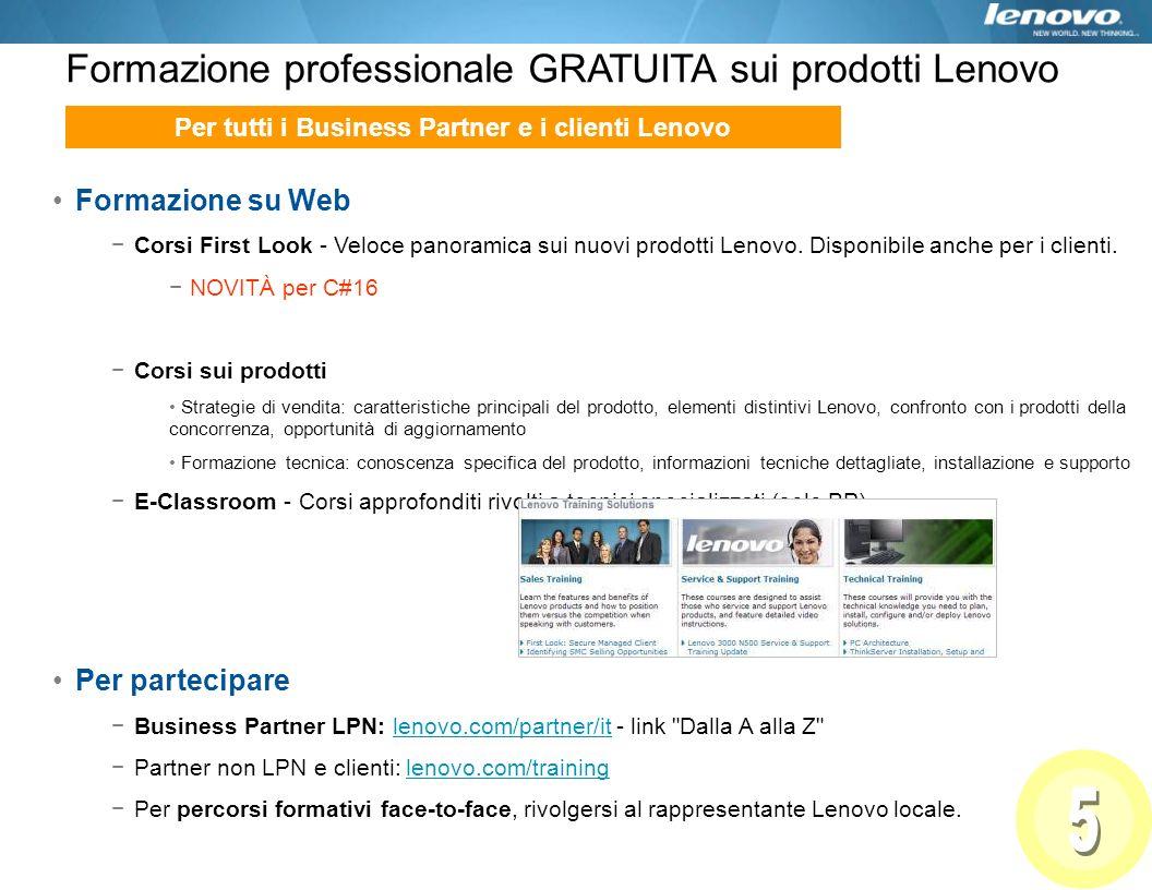 Formazione professionale GRATUITA sui prodotti Lenovo Per tutti i Business Partner e i clienti Lenovo Formazione su Web Corsi First Look - Veloce pano