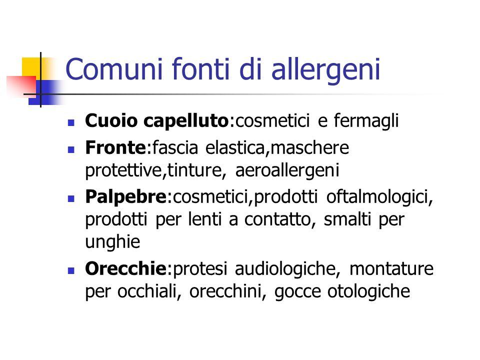 Comuni fonti di allergeni Cuoio capelluto:cosmetici e fermagli Fronte:fascia elastica,maschere protettive,tinture, aeroallergeni Palpebre:cosmetici,pr