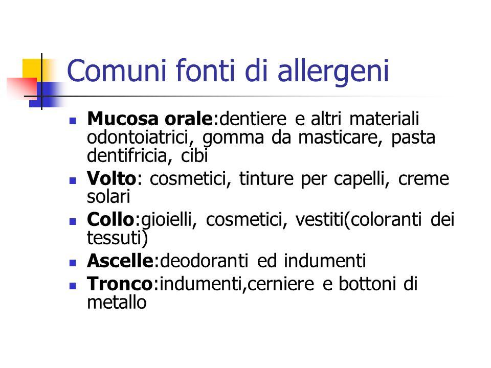 Comuni fonti di allergeni Mucosa orale:dentiere e altri materiali odontoiatrici, gomma da masticare, pasta dentifricia, cibi Volto: cosmetici, tinture