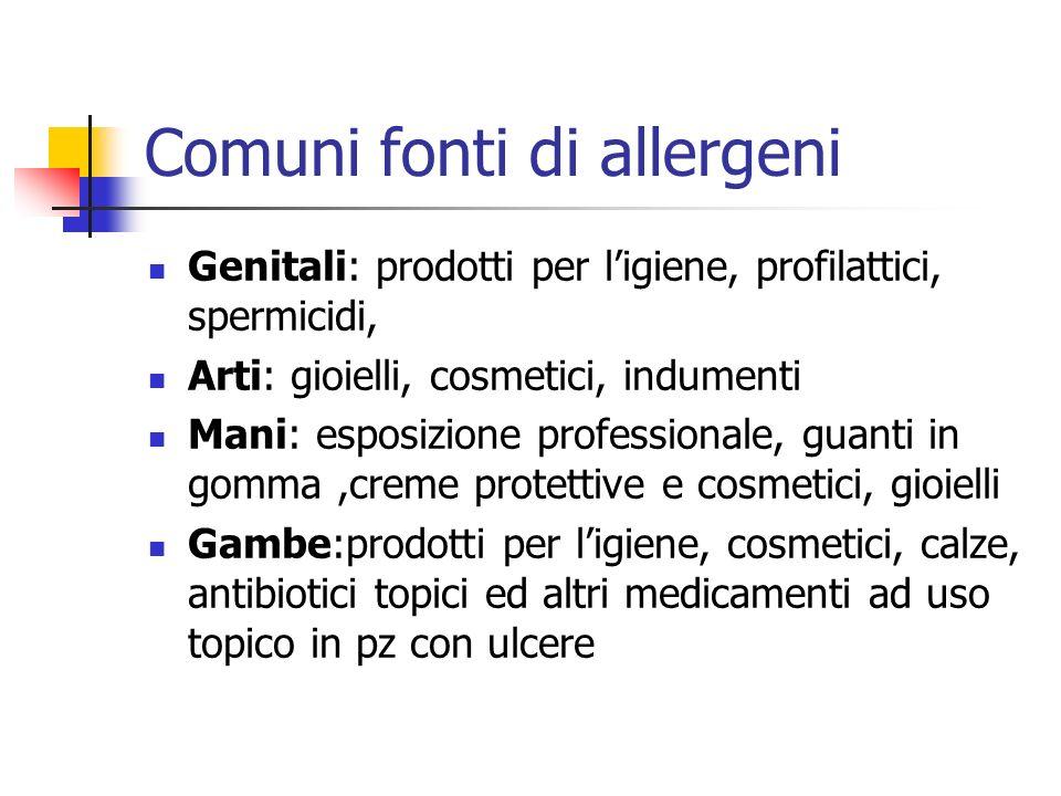 Comuni fonti di allergeni Genitali: prodotti per ligiene, profilattici, spermicidi, Arti: gioielli, cosmetici, indumenti Mani: esposizione professiona