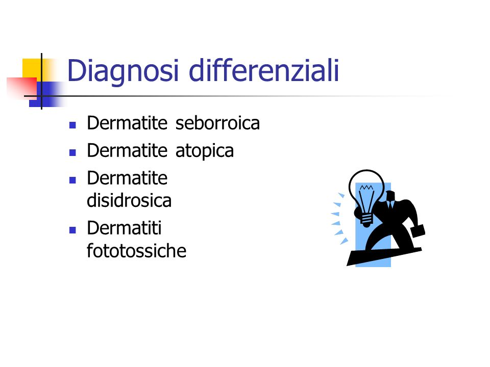 Diagnosi differenziali Dermatite seborroica Dermatite atopica Dermatite disidrosica Dermatiti fototossiche