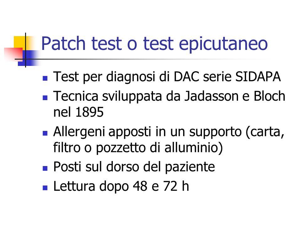 Patch test o test epicutaneo Test per diagnosi di DAC serie SIDAPA Tecnica sviluppata da Jadasson e Bloch nel 1895 Allergeni apposti in un supporto (c