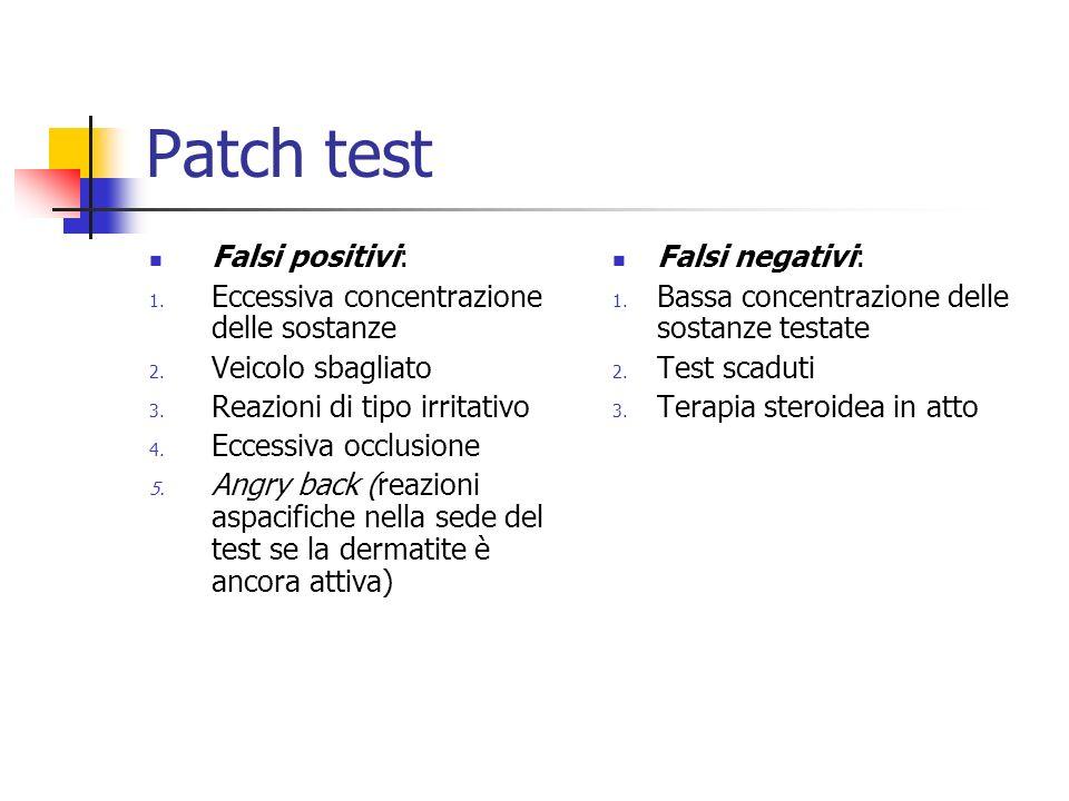 Patch test Falsi positivi: 1. Eccessiva concentrazione delle sostanze 2. Veicolo sbagliato 3. Reazioni di tipo irritativo 4. Eccessiva occlusione 5. A