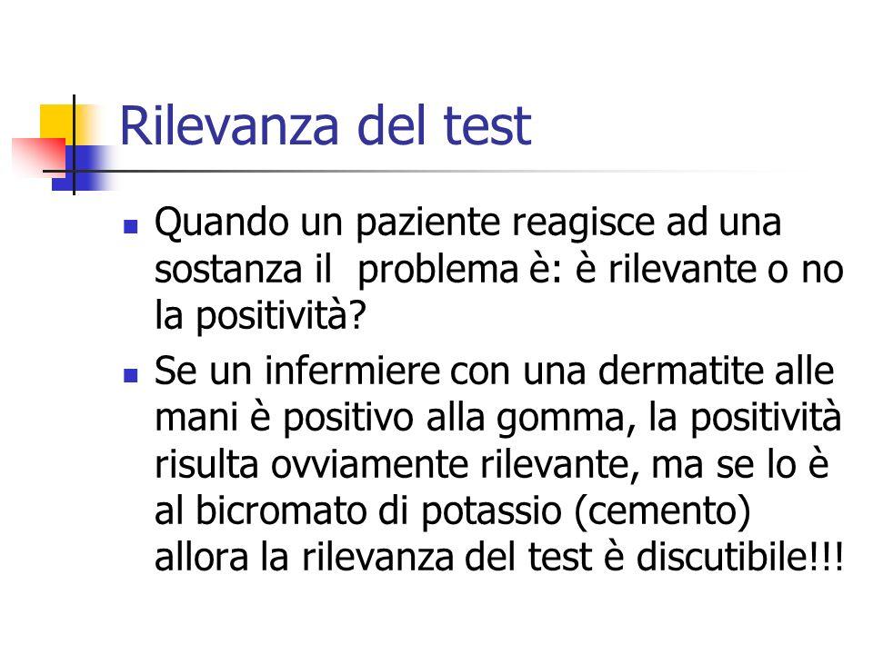 Rilevanza del test Quando un paziente reagisce ad una sostanza il problema è: è rilevante o no la positività? Se un infermiere con una dermatite alle