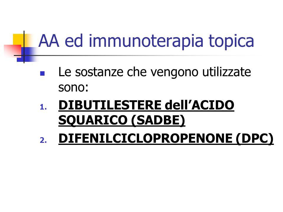 AA ed immunoterapia topica Le sostanze che vengono utilizzate sono: 1. DIBUTILESTERE dellACIDO SQUARICO (SADBE) 2. DIFENILCICLOPROPENONE (DPC)