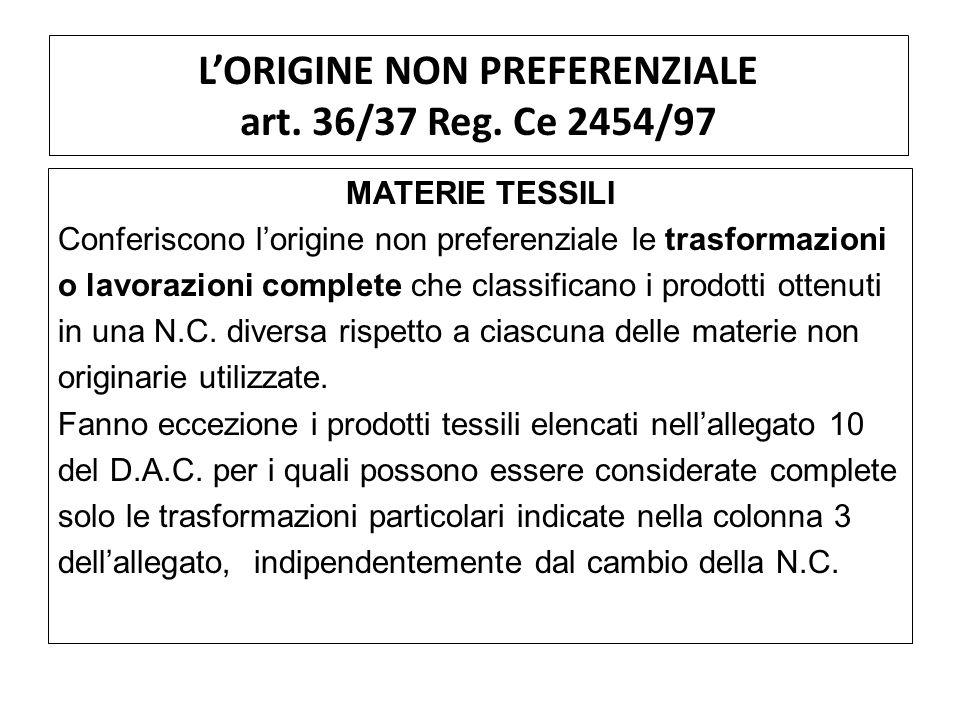 LORIGINE NON PREFERENZIALE art. 36/37 Reg. Ce 2454/97 MATERIE TESSILI Conferiscono lorigine non preferenziale le trasformazioni o lavorazioni complete