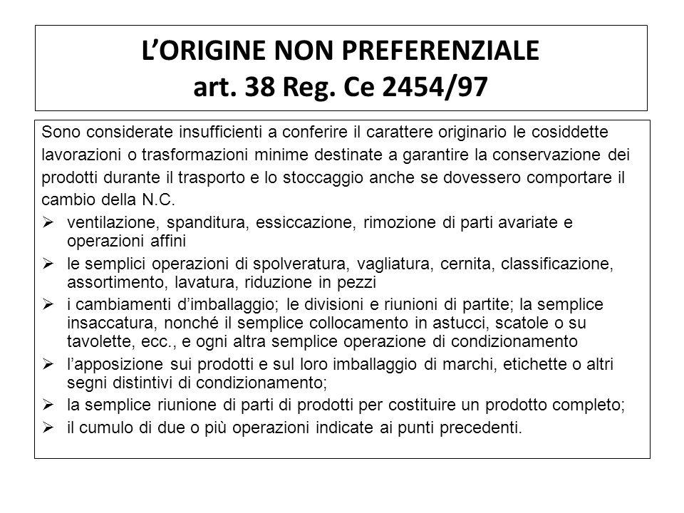 LORIGINE NON PREFERENZIALE art. 38 Reg. Ce 2454/97 Sono considerate insufficienti a conferire il carattere originario le cosiddette lavorazioni o tras
