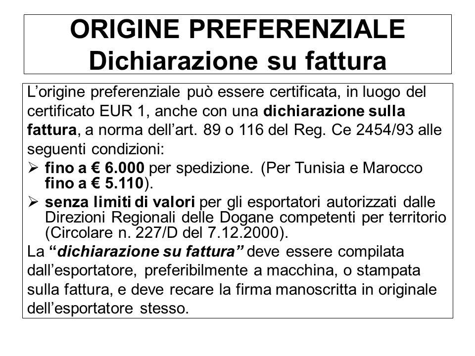 ORIGINE PREFERENZIALE Dichiarazione su fattura Lorigine preferenziale può essere certificata, in luogo del certificato EUR 1, anche con una dichiarazi
