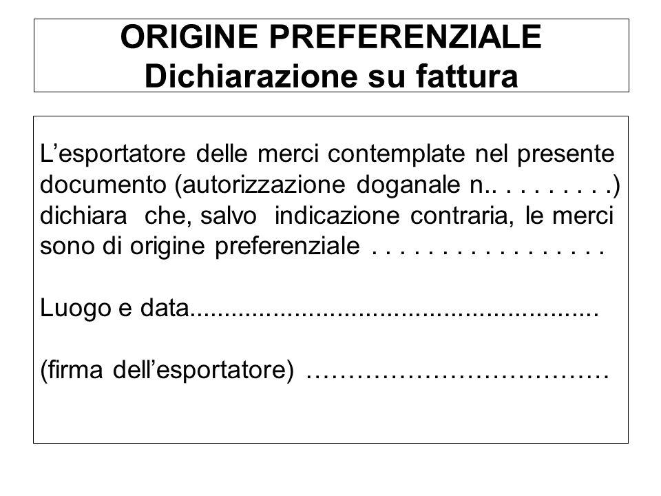 ORIGINE PREFERENZIALE Dichiarazione su fattura Lesportatore delle merci contemplate nel presente documento (autorizzazione doganale n..........) dichi