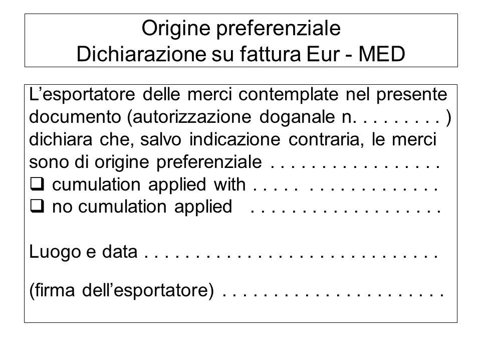 Origine preferenziale Dichiarazione su fattura Eur - MED Lesportatore delle merci contemplate nel presente documento (autorizzazione doganale n.......