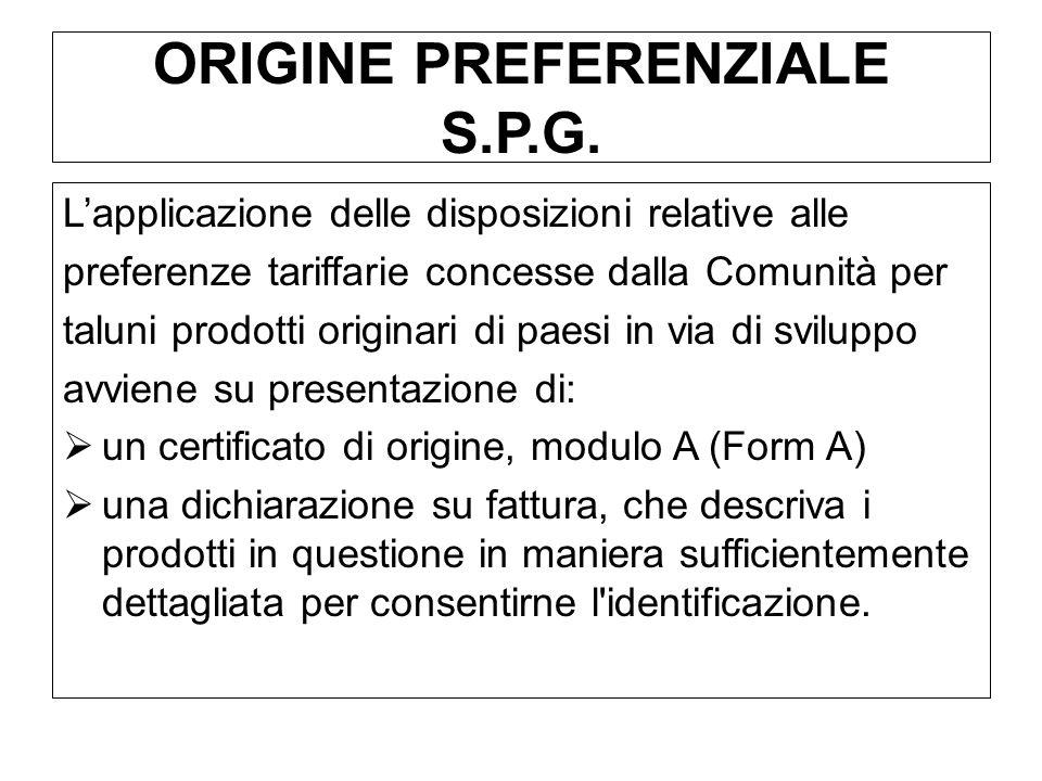 ORIGINE PREFERENZIALE S.P.G. Lapplicazione delle disposizioni relative alle preferenze tariffarie concesse dalla Comunità per taluni prodotti originar