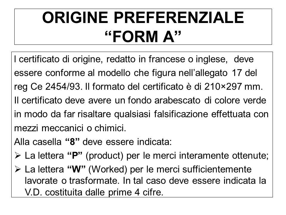 ORIGINE PREFERENZIALE FORM A l certificato di origine, redatto in francese o inglese, deve essere conforme al modello che figura nellallegato 17 del r