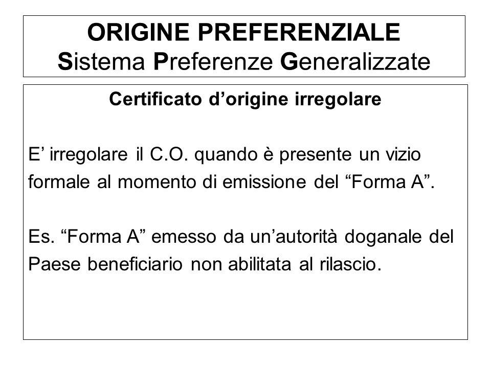 ORIGINE PREFERENZIALE Sistema Preferenze Generalizzate Certificato dorigine irregolare E irregolare il C.O. quando è presente un vizio formale al mome