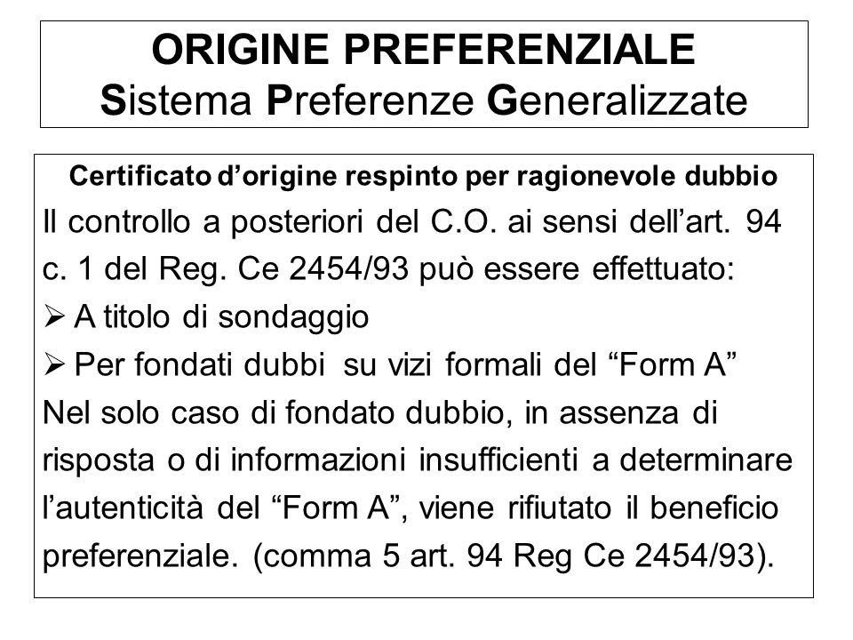 ORIGINE PREFERENZIALE Sistema Preferenze Generalizzate Certificato dorigine respinto per ragionevole dubbio Il controllo a posteriori del C.O. ai sens