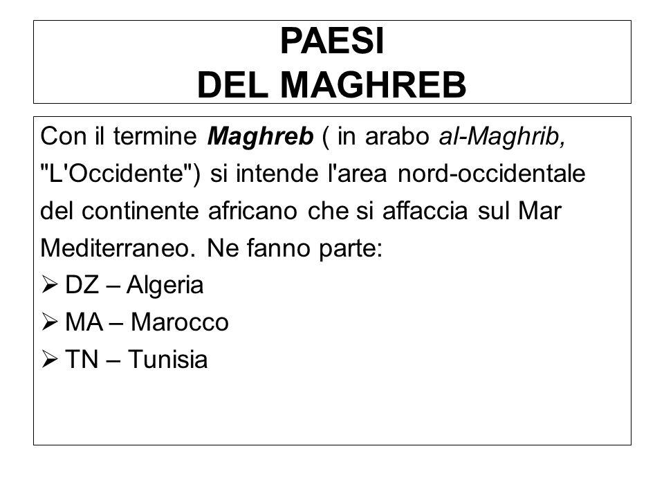 PAESI DEL MAGHREB Con il termine Maghreb ( in arabo al-Maghrib,