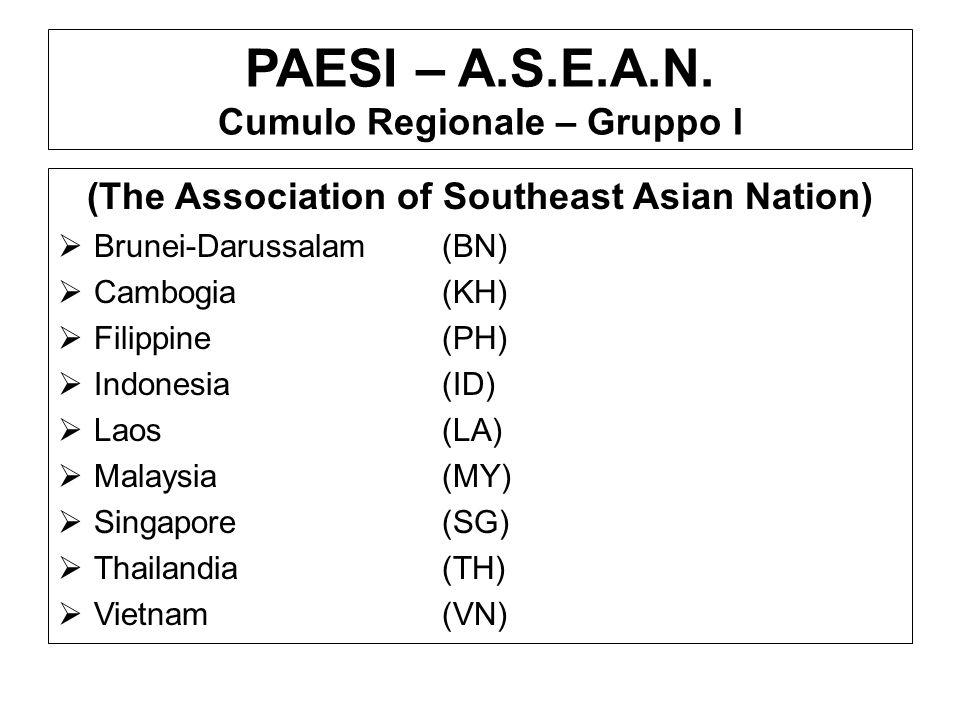 PAESI – A.S.E.A.N. Cumulo Regionale – Gruppo I (The Association of Southeast Asian Nation) Brunei-Darussalam(BN) Cambogia(KH) Filippine(PH) Indonesia(