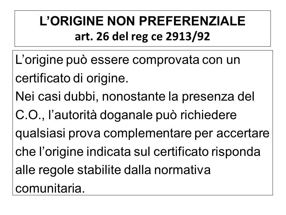 LORIGINE NON PREFERENZIALE art. 26 del reg ce 2913/92 Lorigine può essere comprovata con un certificato di origine. Nei casi dubbi, nonostante la pres