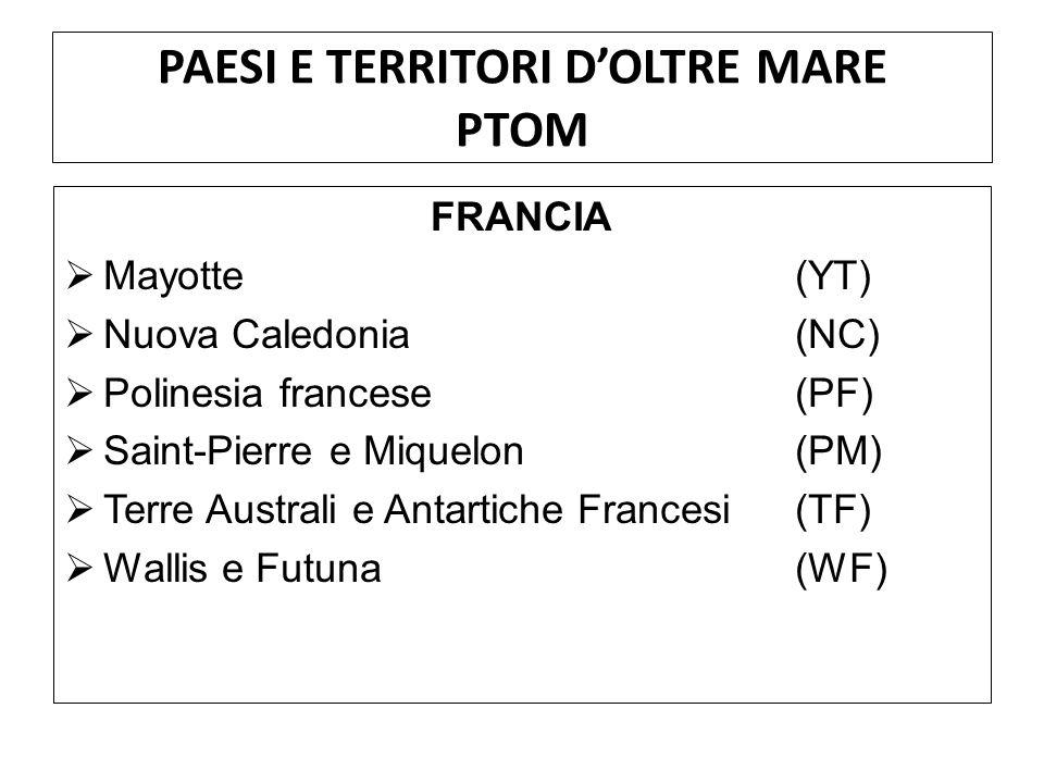 PAESI E TERRITORI DOLTRE MARE PTOM FRANCIA Mayotte (YT) Nuova Caledonia (NC) Polinesia francese (PF) Saint-Pierre e Miquelon (PM) Terre Australi e Ant