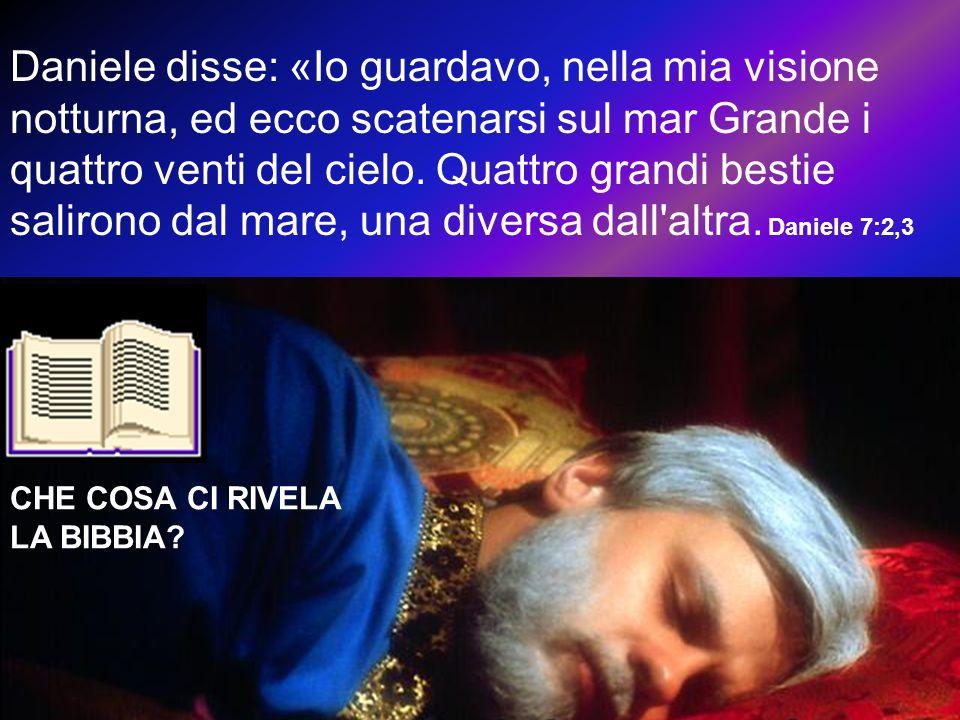Daniele disse: «Io guardavo, nella mia visione notturna, ed ecco scatenarsi sul mar Grande i quattro venti del cielo. Quattro grandi bestie salirono d