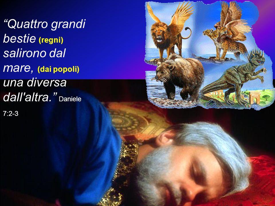Quattro grandi bestie (regni) salirono dal mare, (dai popoli) una diversa dall'altra. Daniele 7:2-3