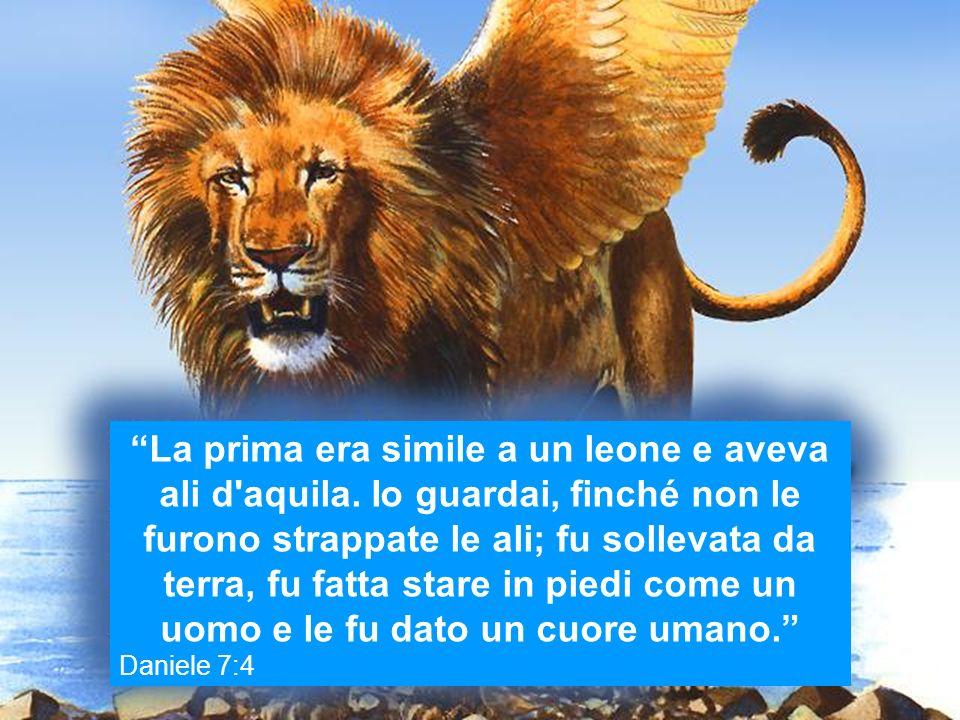 La prima era simile a un leone e aveva ali d'aquila. Io guardai, finché non le furono strappate le ali; fu sollevata da terra, fu fatta stare in piedi